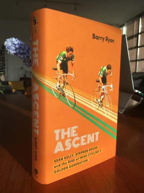 The Ascent: Sean Kelly, Stephen Roche and the Rise of Irish Cycling's Golden Generation, by Barry Ryan